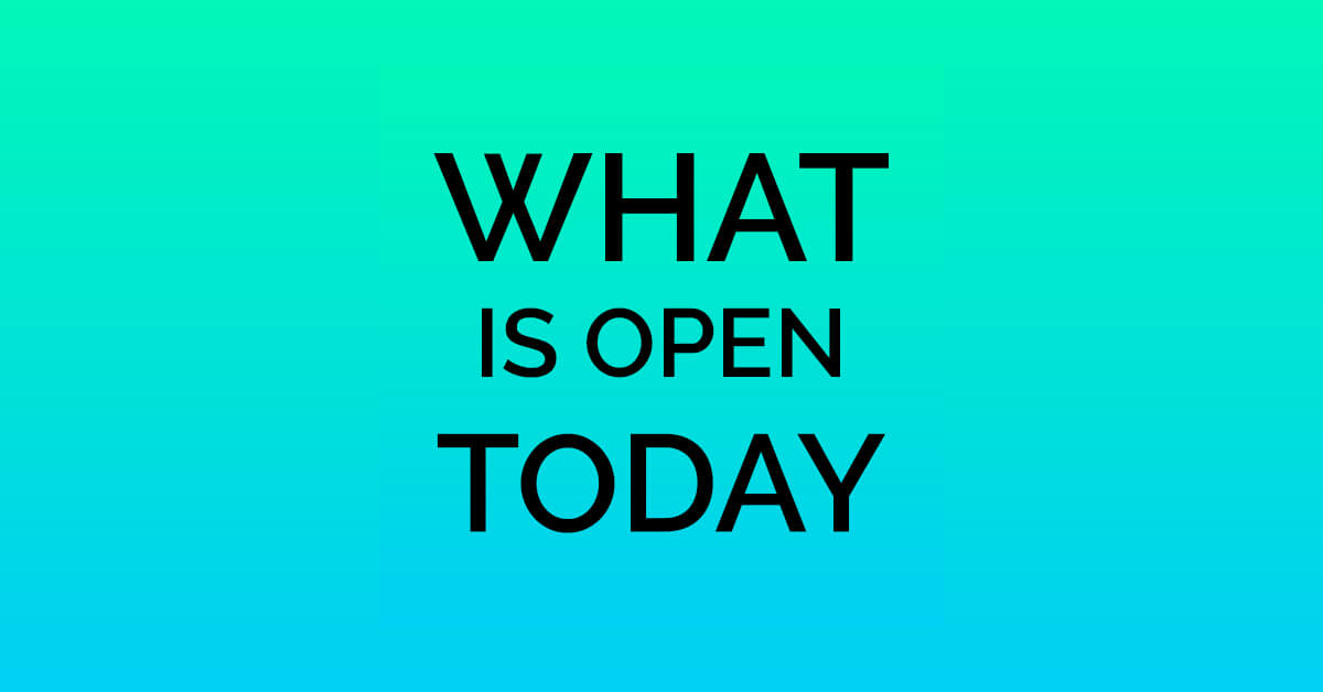 What Is Open Today